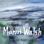 The Way that I went by Manus Walsh