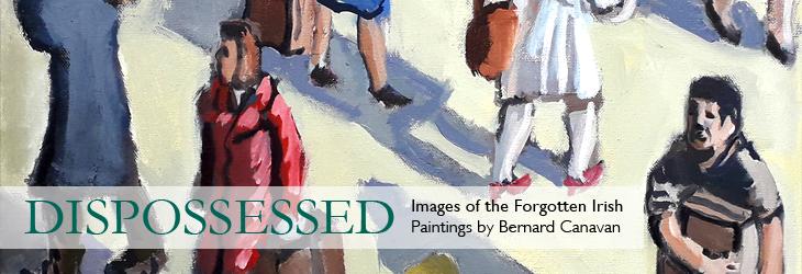 Bernard Canavan - Dispossessed: Images of the Forgotten Irish